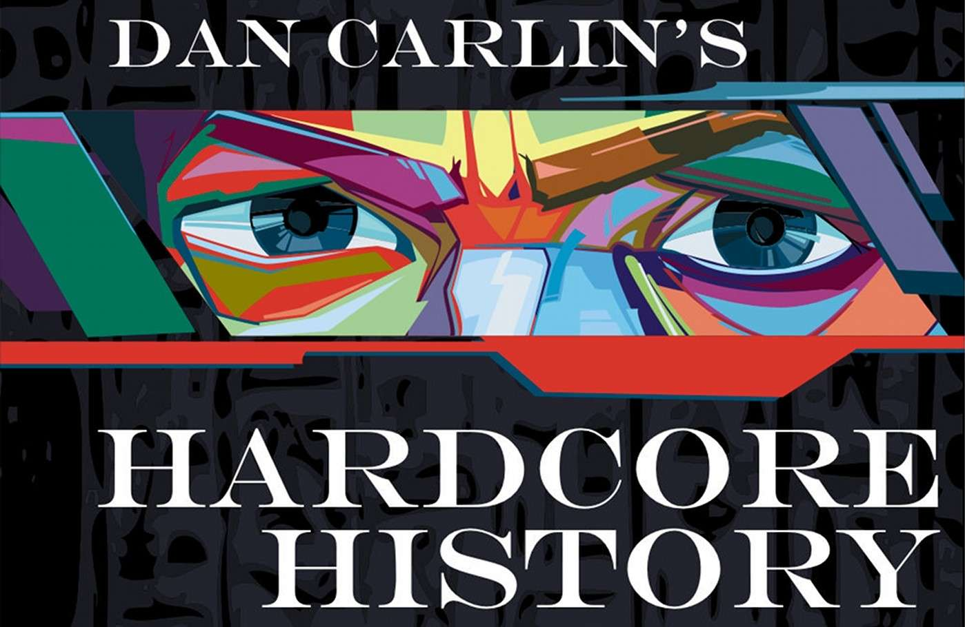 Hardcore History by Dan Carlin - Best Podcasts on History